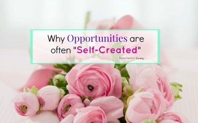 Why Opportunities are often Self Created